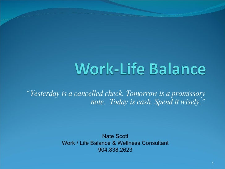 """"""" Yesterday is a cancelled check. Tomorrow is a promissory note.  Today is cash. Spend it wisely."""" Nate Scott Work / Life ..."""