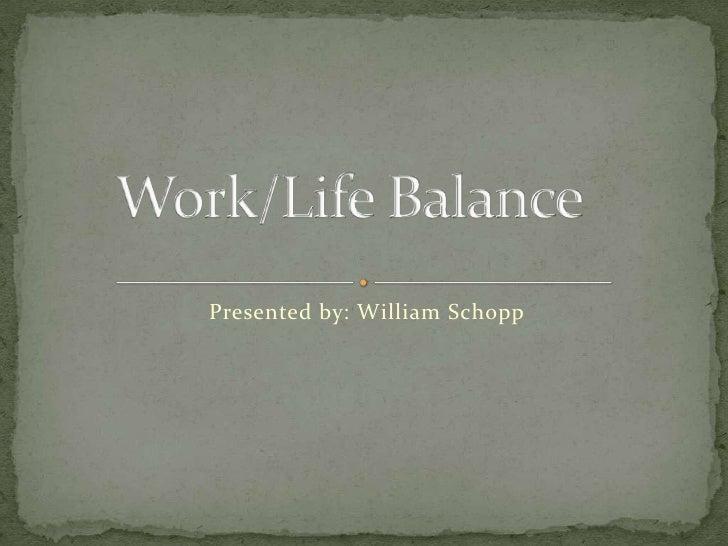 Work/Life Balance<br />Presented by: William Schopp<br />