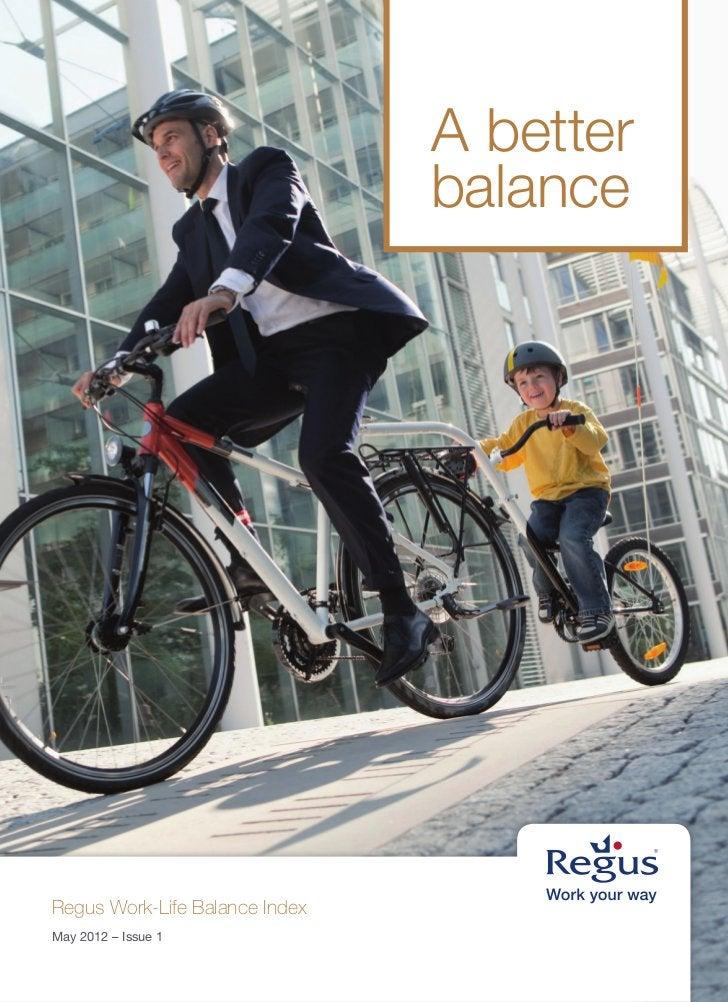 A better                                balanceRegus Work-Life Balance IndexMay 2012 – Issue 1
