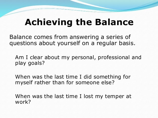 benefits and limitations of work life balance Work-life balance which primarily deals with an employee's ability to properly prioritize between work and his or her lifestyle, social life, health, family etc, is greatly linked with employee productivity, performance and job satisfaction.