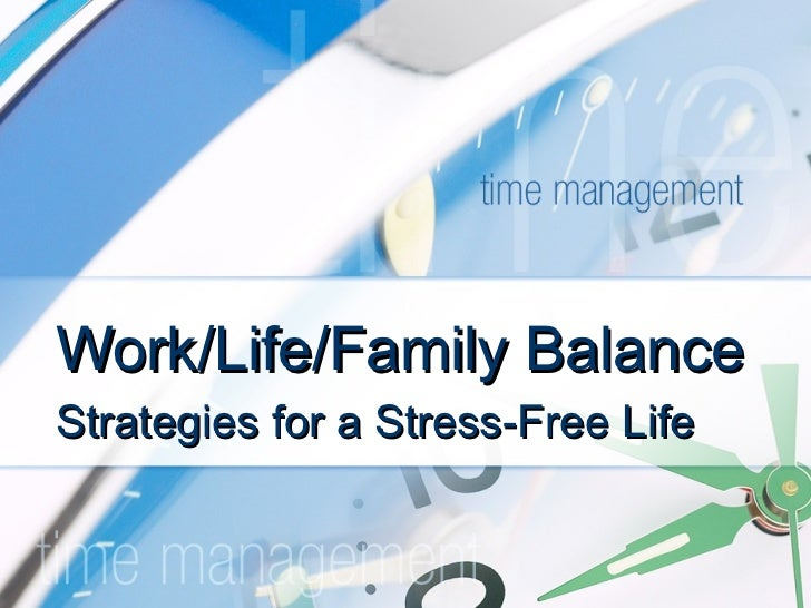 Work/Life/Family Balance Strategies for a Stress-Free Life