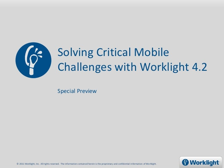 Solving Critical Mobile                                        Challenges with Worklight 4.2                              ...