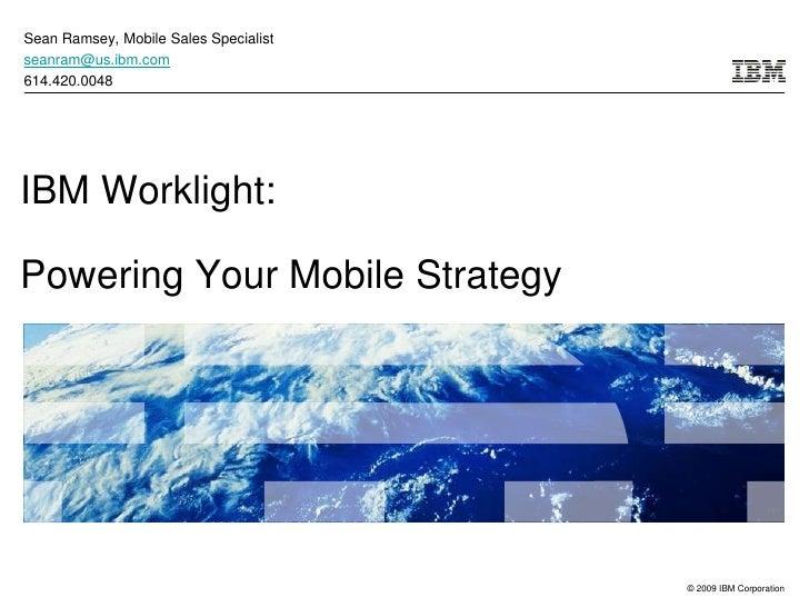 Sean Ramsey, Mobile Sales Specialistseanram@us.ibm.com614.420.0048IBM Worklight:Powering Your Mobile Strategy             ...