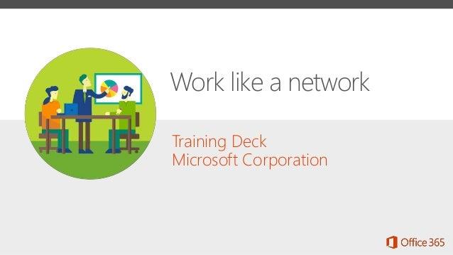 Training Deck Microsoft Corporation Work like a network