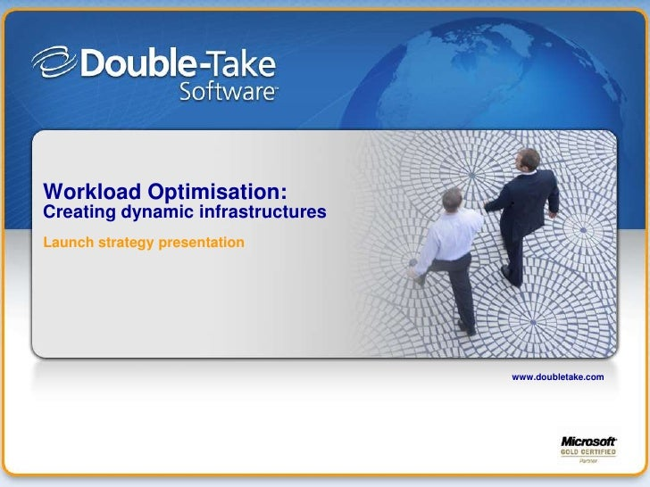 www.doubletake.com<br />Workload Optimisation:Creating dynamic infrastructures<br />Launch strategy presentation<br />