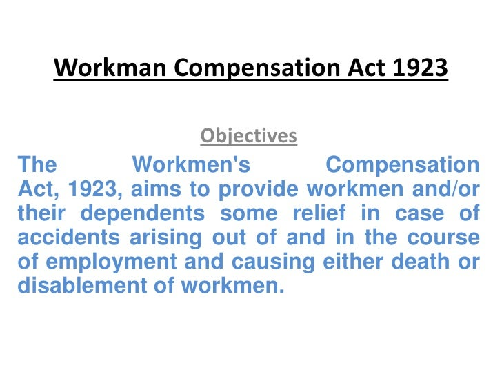 Workman Compensation Act 1923                 ObjectivesThe        Workmens        CompensationAct, 1923, aims to provide ...