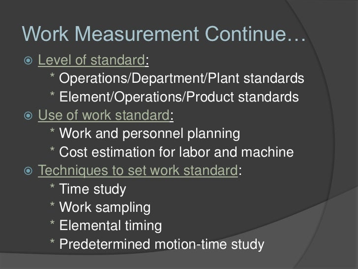work measurement The purpose of work measurement is to determine the time it ought to take to do a  job the problem is in the definition of ought to work measurement analyst.