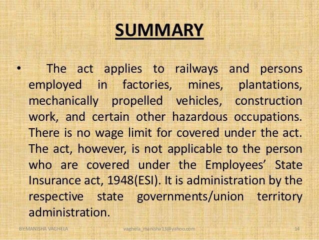 workmen compensation act But so far as the workmen's compensation act is concerned, the minor is below than fifteen (15) years of age and adult is the person who has attained the age of fifteen (15) years this is a special law and where special law provides other than of general law, provisions of the special law prevail.