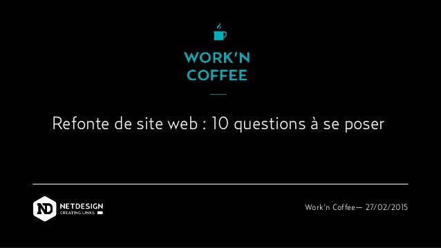 Refonte de site web : 10 questions à se poser Work'n Coffee— 27/02/2015