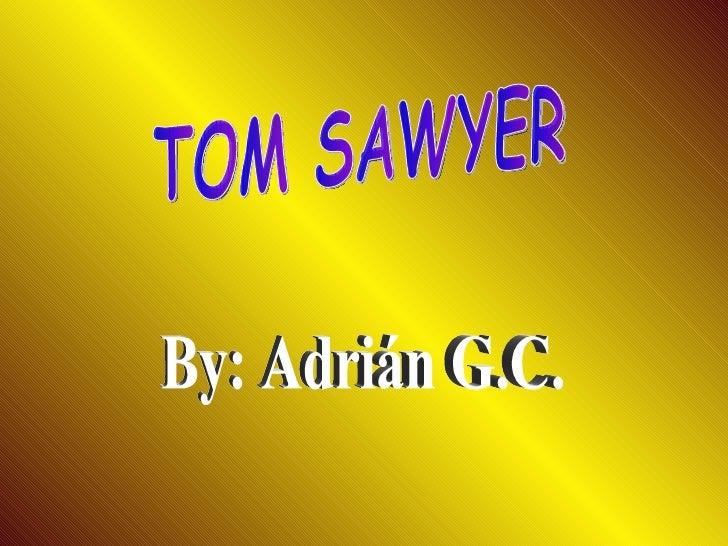 TOM SAWYER By: Adrián G.C.