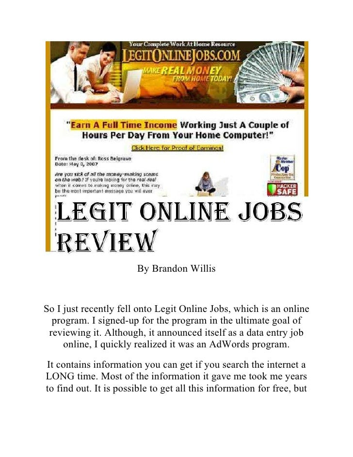 By Brandon Willis   So I just recently fell onto Legit Online Jobs, which is an online   program. I signed-up for the prog...