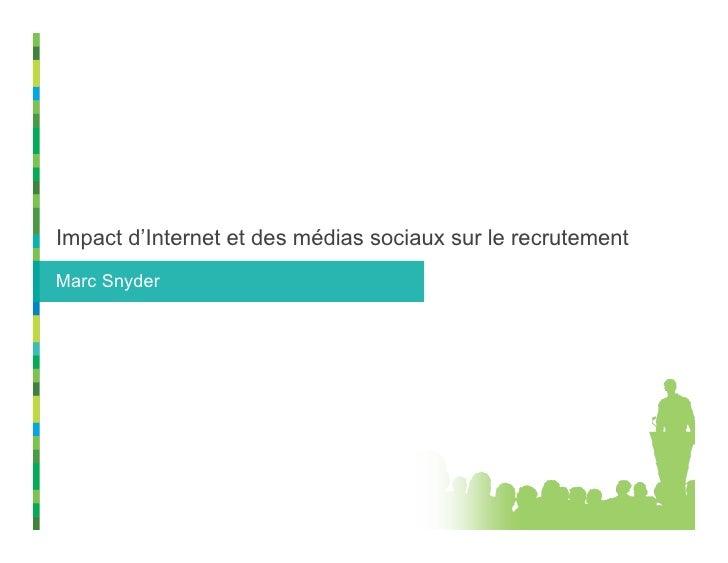 Impact d'Internet et des médias sociaux sur le recrutement Marc Snyder
