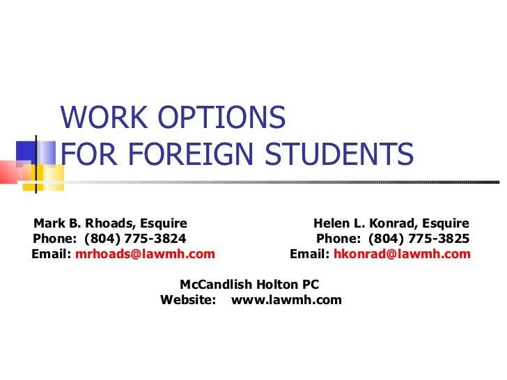 WORK OPTIONS FOR FOREIGN STUDENTS Mark B. Rhoads, Esquire  Helen L. Konrad, Esquire Phone:  (804) 775-3824  Phone:  (804) ...