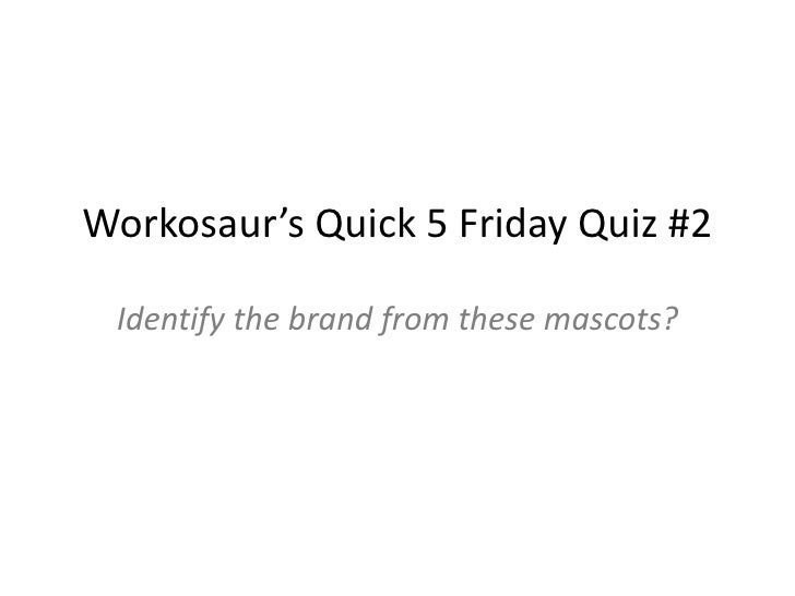 Workosaur's Quick 5 Friday Quiz #2 Identify the brand from these mascots?<br />