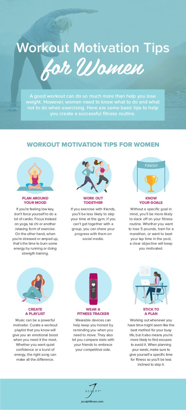 jsculptfitness.com WORKOUT MOTIVATION TIPS FOR WOMEN Workout Motivation Tips for Women PLAN AROUND YOUR MOOD If you're fee...