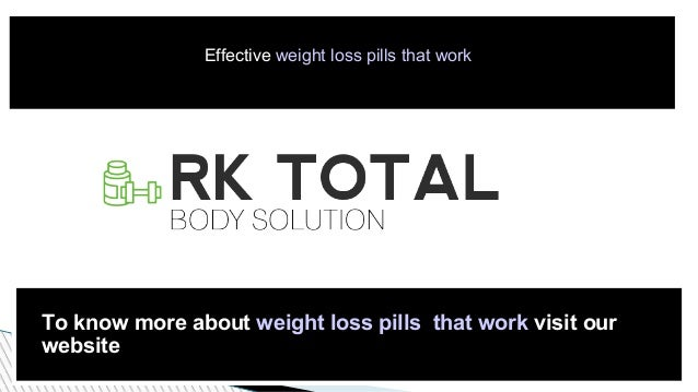 Effective weight loss pills that work To know more about weight loss pills that work visit our website