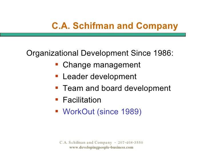 C.A. Schifman and Company   <ul><li>Organizational Development Since 1986: </li></ul><ul><ul><li>Change management </li></...