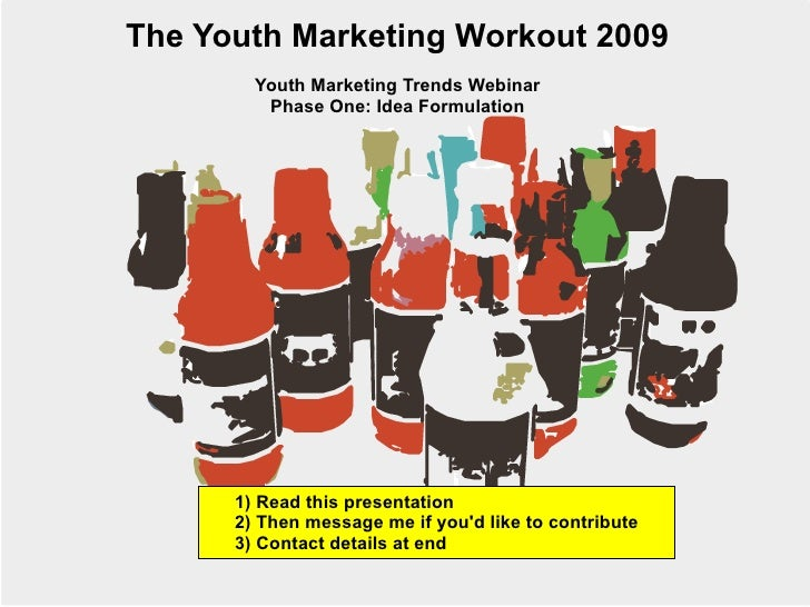 The Youth Marketing Workout 2009 Youth Marketing Trends Webinar Phase One: Idea Formulation