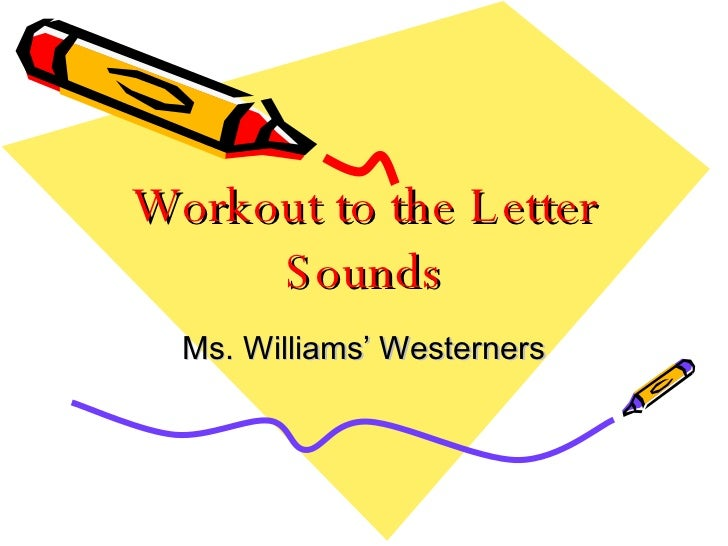 Workout to the Letter Sounds Ms. Williams' Westerners