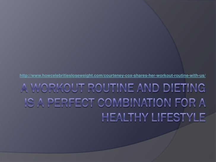 http://www.howcelebritiesloseweight.com/courteney-cox-shares-her-workout-routine-with-us/