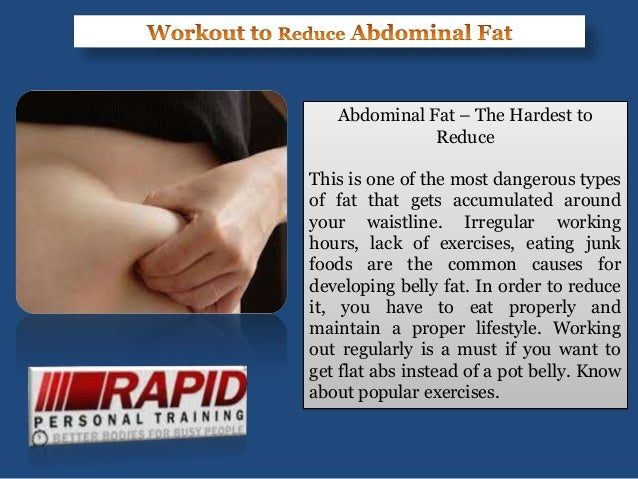 Abdominal Fat – The Hardest toReduceThis is one of the most dangerous typesof fat that gets accumulated aroundyour waistli...