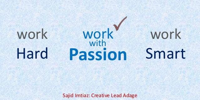work Hard work Smart work Passion with Sajid Imtiaz: Creative Lead Adage