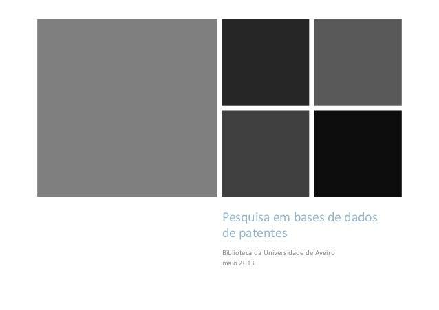 Pesquisa em bases de dados de patentes Biblioteca da Universidade de Aveiro maio 2013