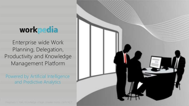 Enterprise wide Work Planning, Delegation, Productivity and Knowledge Management Platform Powered by Artificial Intelligen...