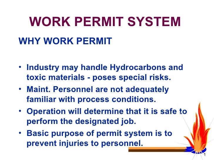 WORK PERMIT SYSTEM <ul><li>WHY WORK PERMIT </li></ul><ul><li>Industry may handle Hydrocarbons and toxic materials - poses ...