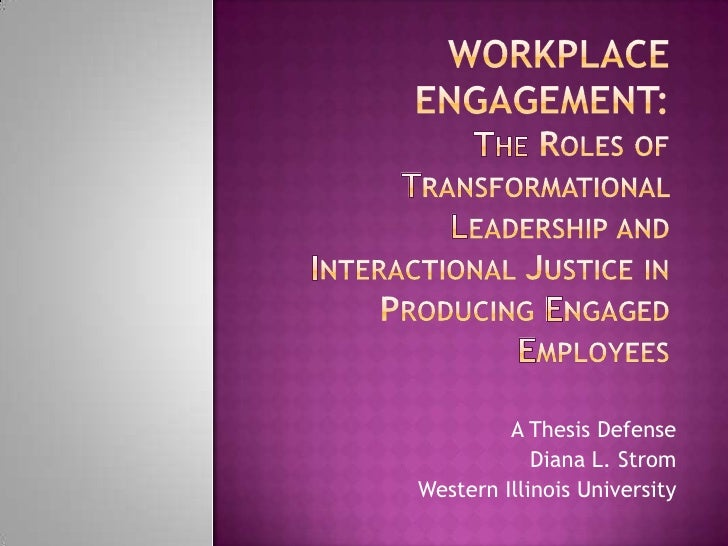 Workplace Engagement:The Roles of Transformational Leadership and Interactional Justice in Producing Engaged Employees<br ...