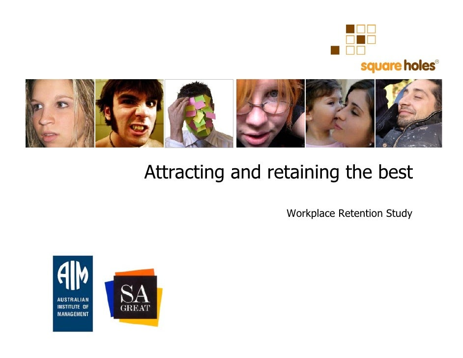 Attracting and retaining the best                   Workplace Retention Study