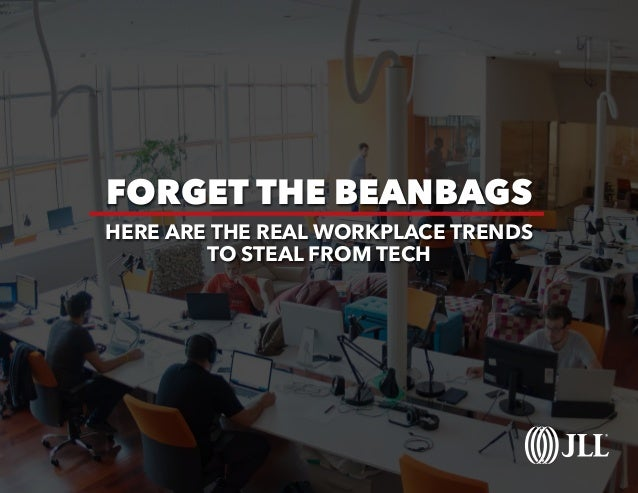 FORGET THE BEANBAGS HERE ARE THE REAL WORKPLACE TRENDS TO STEAL FROM TECH