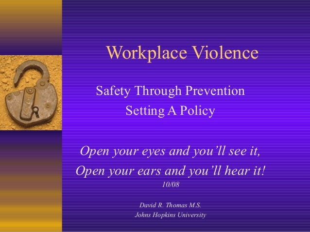 Workplace Violence Safety Through Prevention Setting A Policy Open your eyes and you'll see it, Open your ears and you'll ...