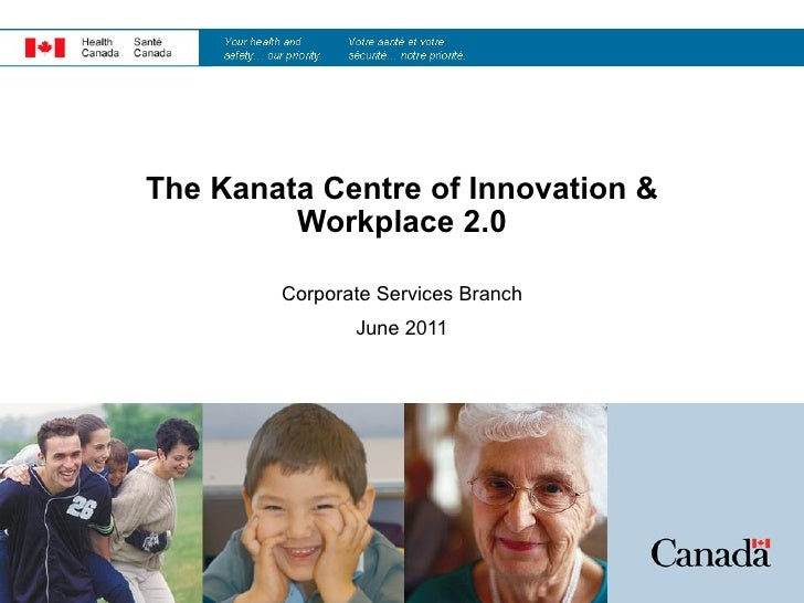 The Kanata Centre of Innovation &  Workplace 2.0 Corporate Services Branch June 2011