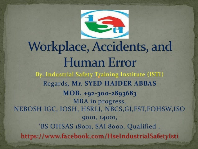 By, Industrial Safety Training Institute (ISTI) Regards, Mr. SYED HAIDER ABBAS MOB. +92-300-2893683 MBA in progress, NEBOS...