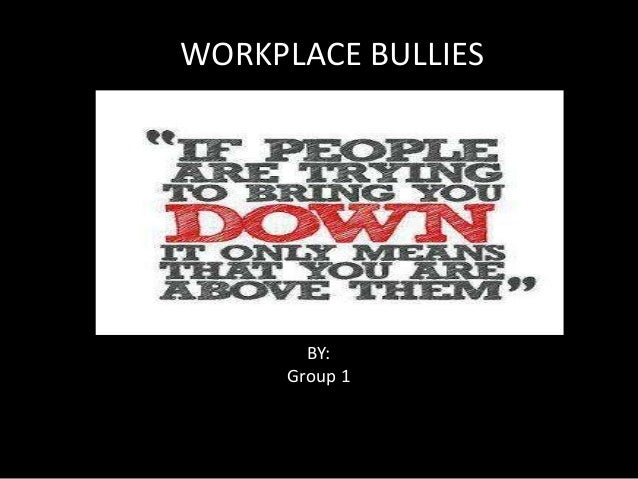 WORKPLACE BULLIES  BY: Group 1