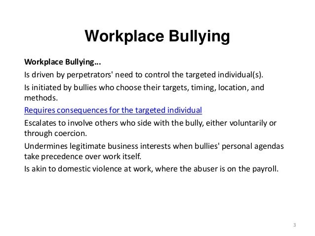 workplace bullying 3 essay Read this essay on bullying in the workplace come browse our large digital warehouse of free sample essays get the knowledge you need in order to pass your classes and more only at termpaperwarehousecom.