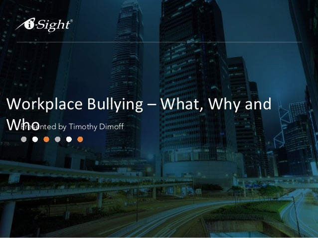 Workplace Bullying – What, Why and WhoPresented by Timothy Dimoff
