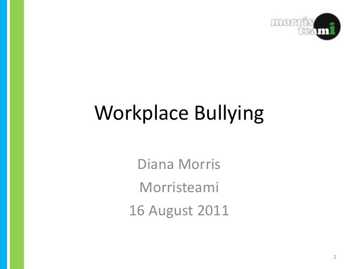Workplace Bullying<br />Diana Morris<br />Morristeami<br />16 August 2011<br />1<br />