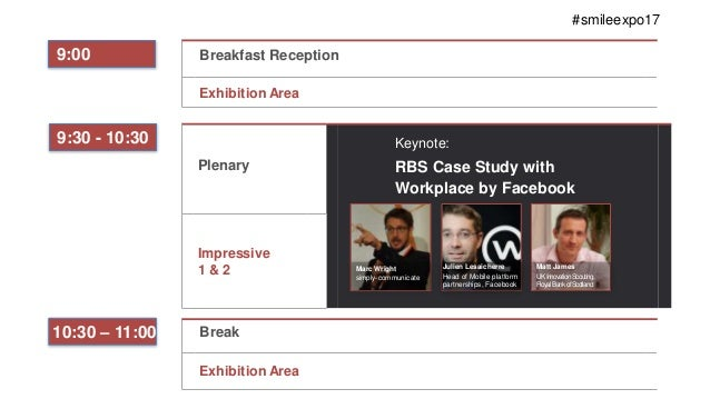 9:30 - 10:30 Plenary . Keynote: RBS Case Study with Workplace by Facebook Impressive 1 & 2 Matt James UKInnovationScouting...