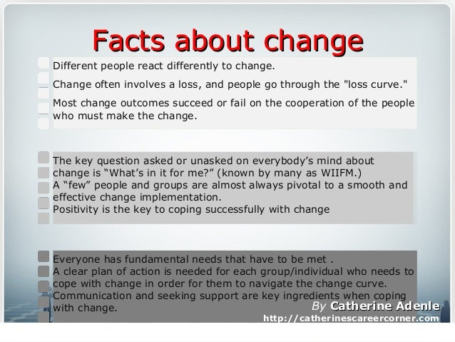 Facts about changeFacts about change Different people react differently to change. Change often involves a loss, and peopl...