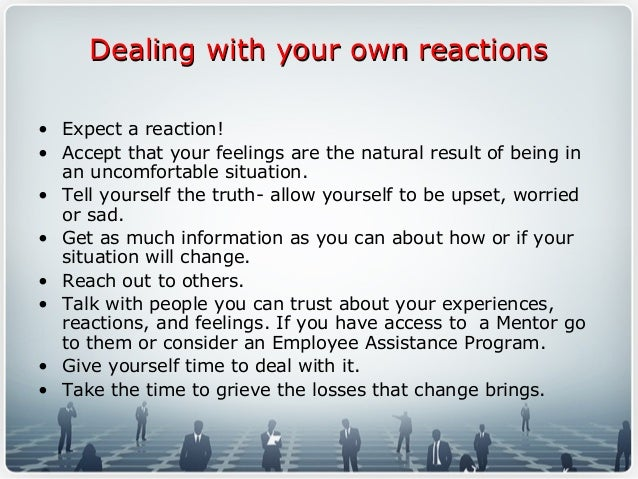 Dealing with your own reactionsDealing with your own reactions • Expect a reaction! • Accept that your feelings are the na...