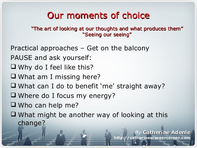 Practical approaches – Get on the balcony PAUSE and ask yourself:  Why do I feel like this?  What am I missing here?  W...