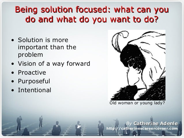 Being solution focused: what can youBeing solution focused: what can you do and what do you want to do?do and what do you ...