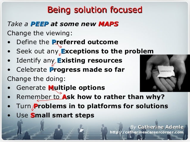 Being solution focusedBeing solution focused Take a PEEPPEEP at some new MAPSMAPS Change the viewing: • Define the PPrefer...