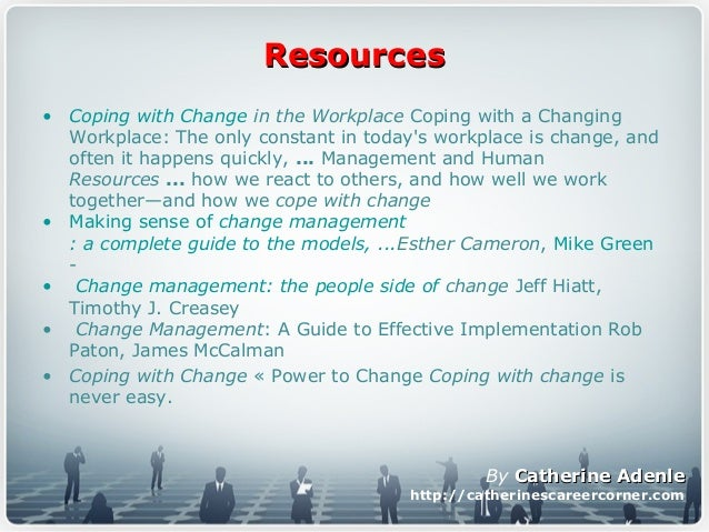 ResourcesResources • Coping with Change in the Workplace Coping with a Changing Workplace: The only constant in today's wo...