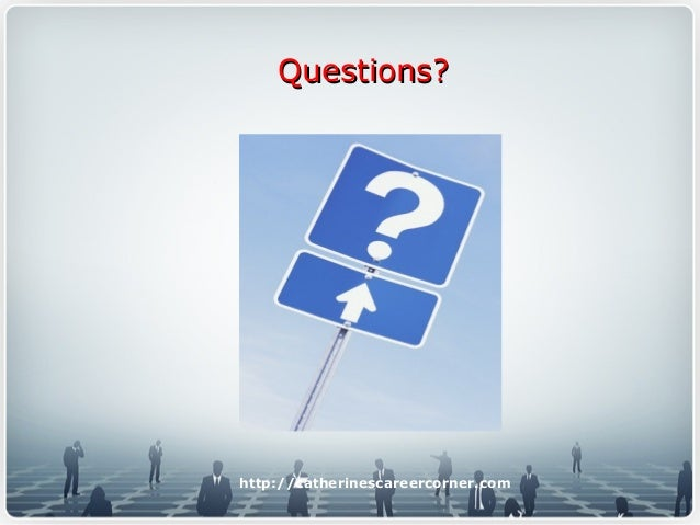Questions?Questions? http://catherinescareercorner.com