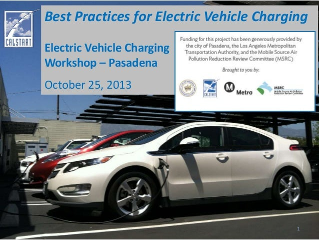 Best Practices for Electric Vehicle Charging Electric Vehicle Charging Workshop – Pasadena  October 25, 2013  1