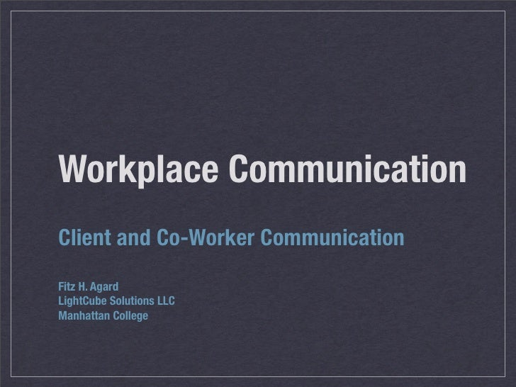 Workplace Communication Client and Co-Worker Communication Fitz H. Agard LightCube Solutions LLC Manhattan College