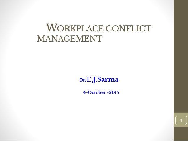 WORKPLACE CONFLICT MANAGEMENT Dr.E.J.Sarma 4-October -2015 1 1